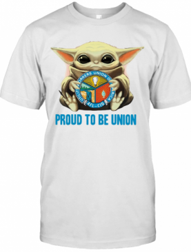 Baby Yoda Hug Utility Workers Union Of America Proud To Be Union T-Shirt