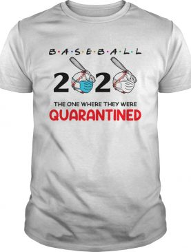 Baseball 2020 The One Where They Were Quarantined shirt
