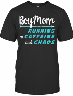 Boy Mom Running On Caffeine And Chaos T-Shirt