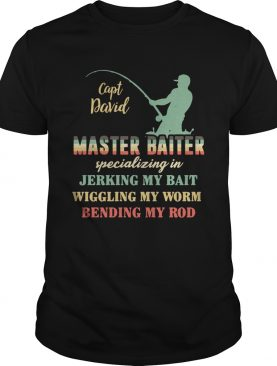Capt David Master Baiter Specializing In Jerking My Bait Wiggling My Worm Bending My Rod shirt