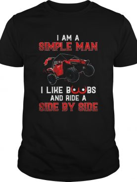 I Am A Simple Man I Like Boobs And Ride A Side By Side shirt
