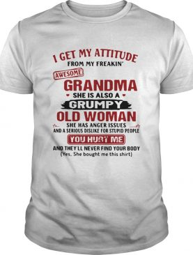 I Get My Attitude From My Freakin Awesome Grandma She Is Also A Grumpy Woman shirt