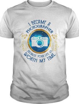 I became a photographer because her game is worth my time shirt