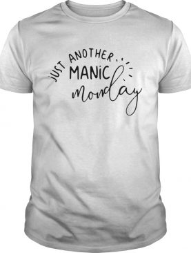 Just Another Manic Monday shirt