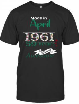 Made In April 1961 59 Years Of Being Awesome T-Shirt