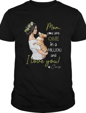 Mom you are one in a millon and I love you corgi shirt