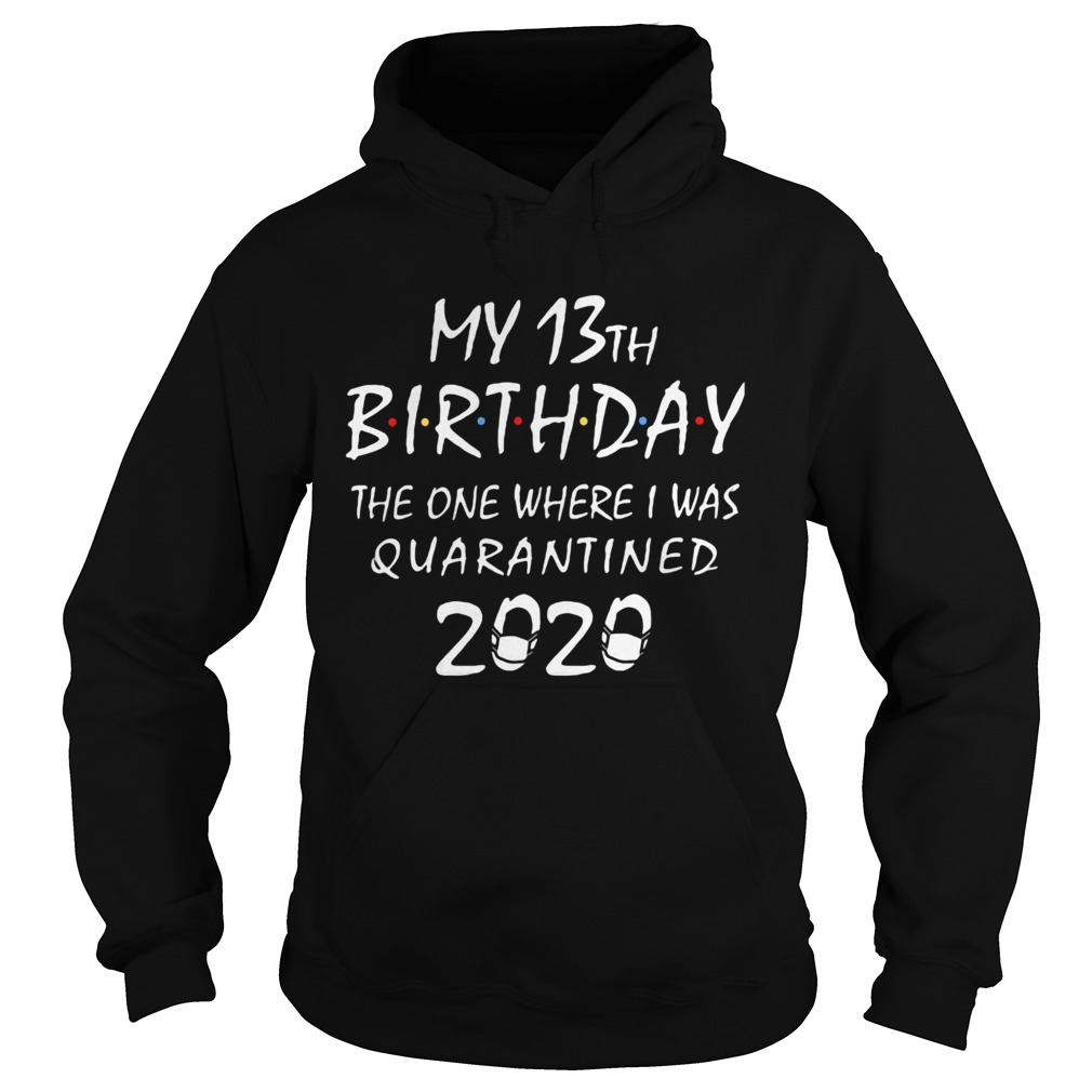 My 13th birthday the one where i was quarantined 2020 mask covid19  Hoodie