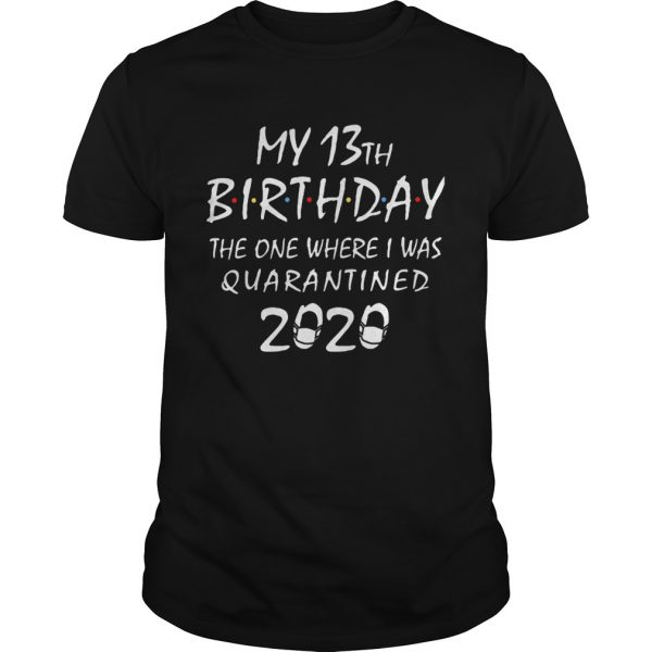 My 13th birthday the one where i was quarantined 2020 mask covid19  Unisex