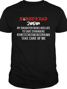 Nurse Dad Take Care Of Me 2020 shirt