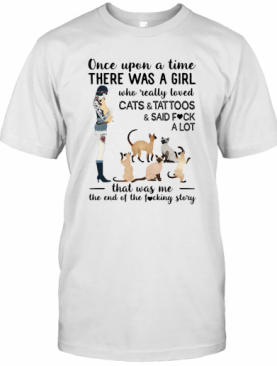 Once Upon A Time There Was A Girl Who Really Loved Cats And Tattoos And Said Fuck A Lot Heart T-Shirt