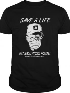 Save A Life Get Back In House Supporthealthcareworkers shirt