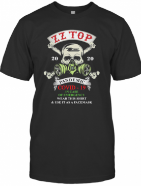 Skull Zz Top 2020 Pandemic Covid 19 In Case Of Emergency Wear This And Use It As A Facemask T-Shirt