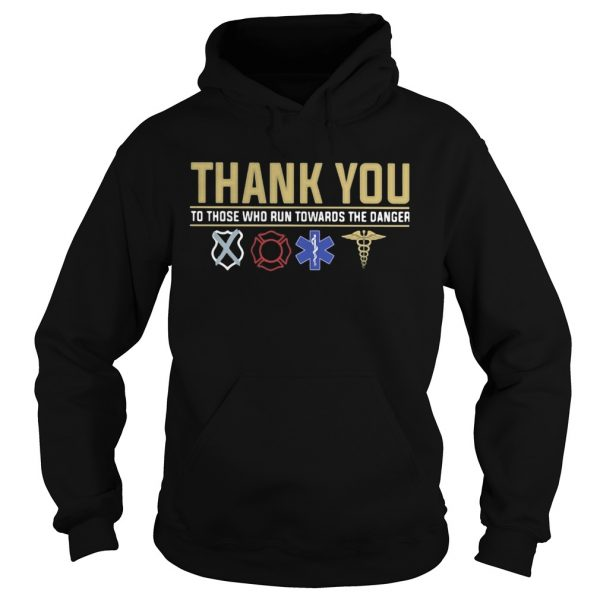 Thank you to those who run towards the danger  Hoodie