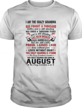 This crazy grandma is strong this crazy grandma was born in august shirt