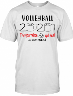 Volleyball 2020 The Year When Shit Got Real Quarantined T-Shirt