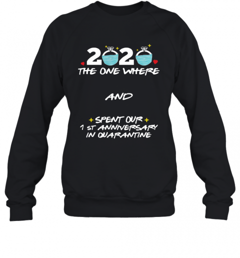 2020 Ring Mask The One Where And Spent Our 1St Anniversary In Quarantine T-Shirt Unisex Sweatshirt