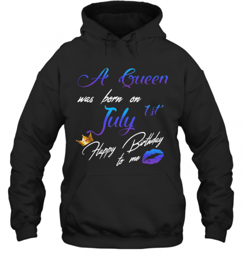 A Queen Was Born On July 1St Happy Birthday To Me T-Shirt Unisex Hoodie