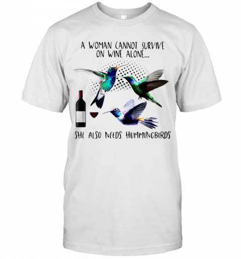 A Woman Cannot Survive On Wine Alone She Also Needs Hummingbirds T-Shirt Classic Men's T-shirt