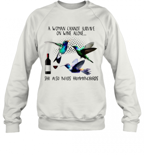 A Woman Cannot Survive On Wine Alone She Also Needs Hummingbirds T-Shirt Unisex Sweatshirt