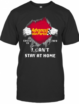 Advance Auto Parts Inside Me Covid 19 2020 I Can'T Stay At Home T-Shirt