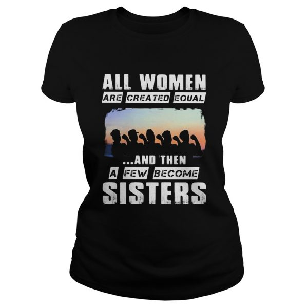 All women are created equal and then a few become sisters  Classic Ladies
