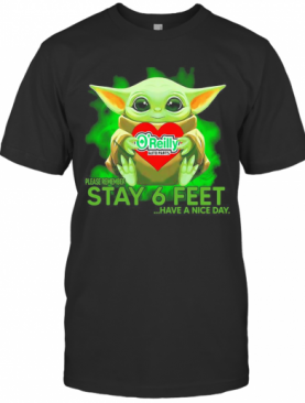 Baby Yoda Hug O'Reilly Auto Parts Please Remember Stay 6 Feet Have A Nice Day T-Shirt