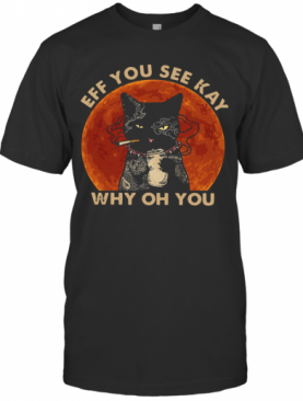 Black Cat Smoke Eff You See Kay Why Oh You T-Shirt