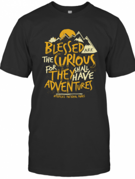 Blessed Are The Curious For They Shall Have Adventures T-Shirt