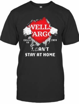Blood Inside Me Wells Fargo COVID 19 2020 I Can'T Stay At Home T-Shirt
