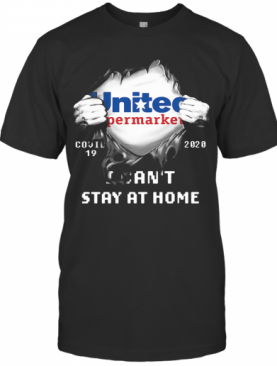 Blood Inside United Supermarket Covid 19 2020 I Can'T Stay At Home T-Shirt