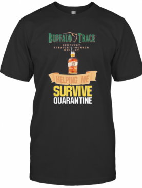 Buffalo Trace Kentucky Straightourbon Whisey Helping Me Survive Quarantine T-Shirt