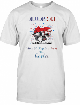 Bulldog Mom Like A Regular How But Cooler American Flag Veteran Independence Day T-Shirt