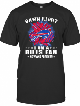 Damn Right I Am A Buffalo Bills Fan Now And Forever Stars T-Shirt