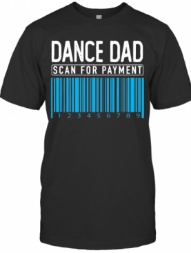 Dance Dad Scan For Payment T-Shirt