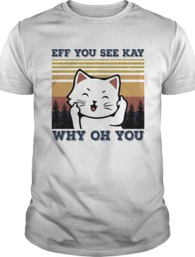 Eff you see kay why oh you Cat vintage shirt