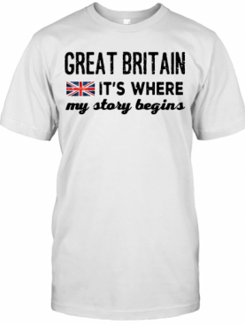 England Great Britain It'S Where My Story Begins T-Shirt