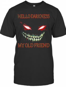 Evil Face Hello Darkness My Old Friend T-Shirt