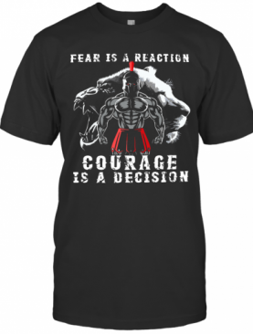 Fear Is A Reaction Courage Is A Decision Vintage T-Shirt