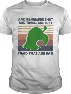 Game Times That Are Bad And Remember That Bad Times Are Just Vintage shirt