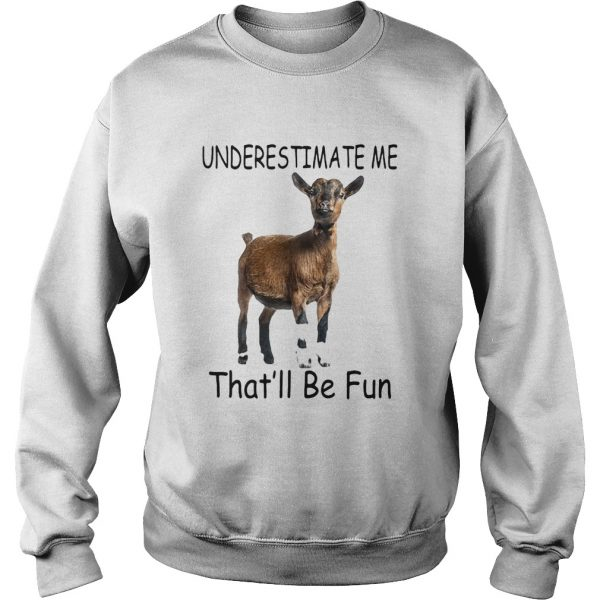 Goat Underestimate me thatll be fun  Sweatshirt