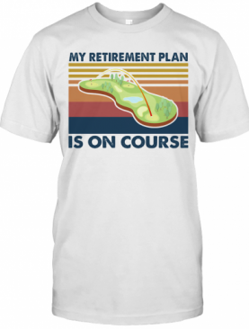 Golf My Retirement Plan Is On Course Vintage T-Shirt