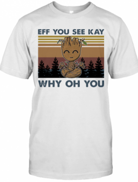 Groot Eff You See Kay Why Oh You Vintage T-Shirt