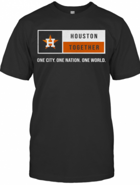 Houston Together One City One Nation One World Astros T-Shirt