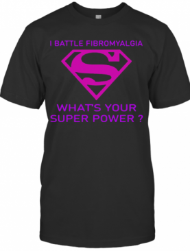 I Battle Fibromyalgia What'S Your Superpower T-Shirt