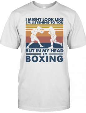 I Might Look Like I'M Listening To You But In My Head I'M Boxing Vintage T-Shirt