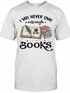 I Will Never Own Enough Books T-Shirt