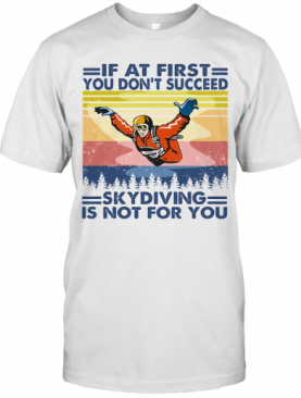 If At First You Don'T Succeed Skydiving Is Not For You Vintage T-Shirt