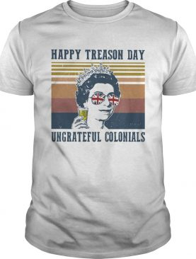 Independence Day Elizabeth II happy treason day ungrateful colonials vintage shirt
