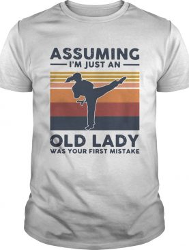 Karate Assuming Im Just An Old Lady Was Your First Mistake Vintage shirt