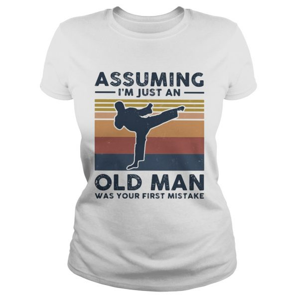 Karate assuming im just an old man was your first mistake vintage  Classic Ladies